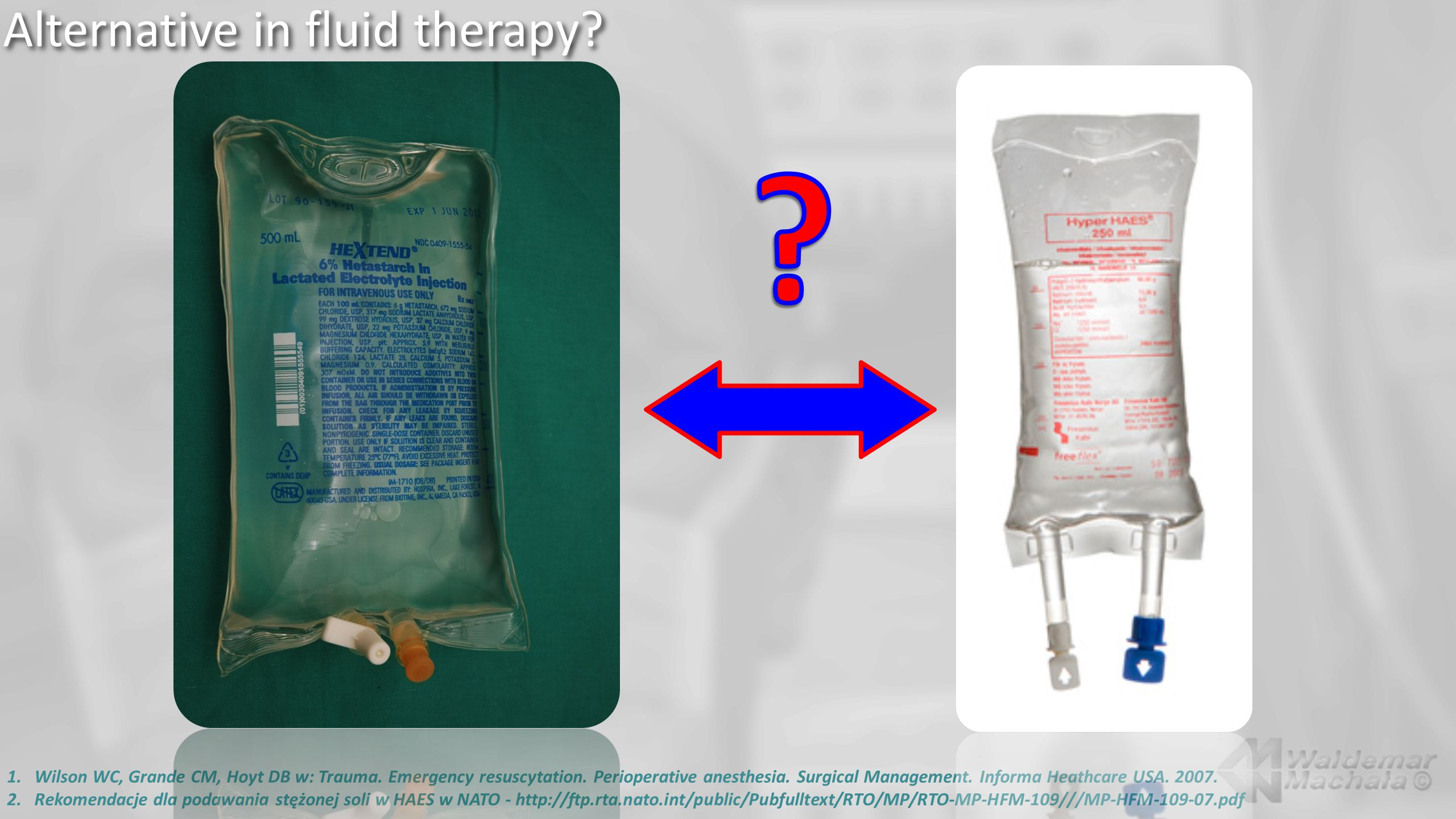 Alternative in fluid therapy. 1.Wilson WC, Grande CM, Hoyt DB w: Trauma.