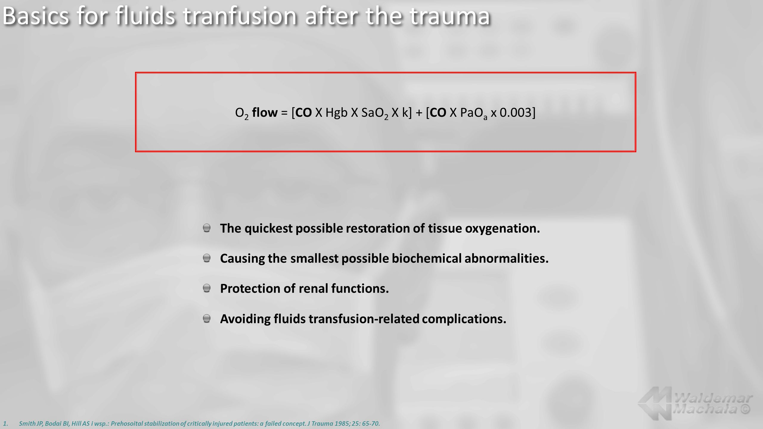 Basics for fluids tranfusion after the trauma 1.Smith JP, Bodai BI, Hill AS i wsp.: Prehosoital stabilization of critically injured patients: a failed concept.