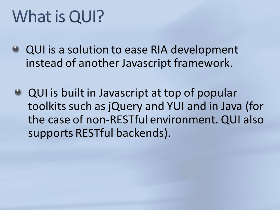 QUI is a solution to ease RIA development instead of another Javascript framework.