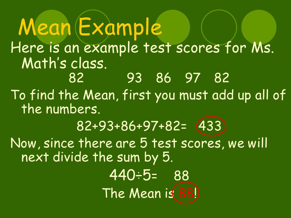 Mean Example Here is an example test scores for Ms.