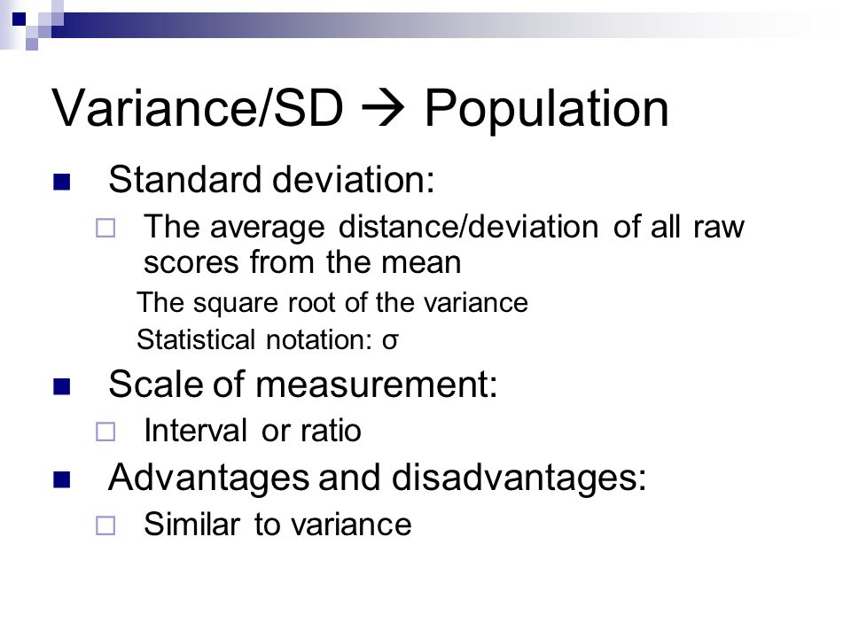 Variance/SD  Population Standard deviation:  The average distance/deviation of all raw scores from the mean The square root of the variance Statisti