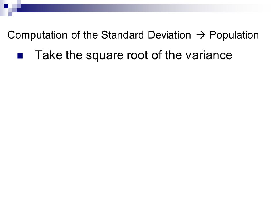 Computation of the Standard Deviation  Population Take the square root of the variance