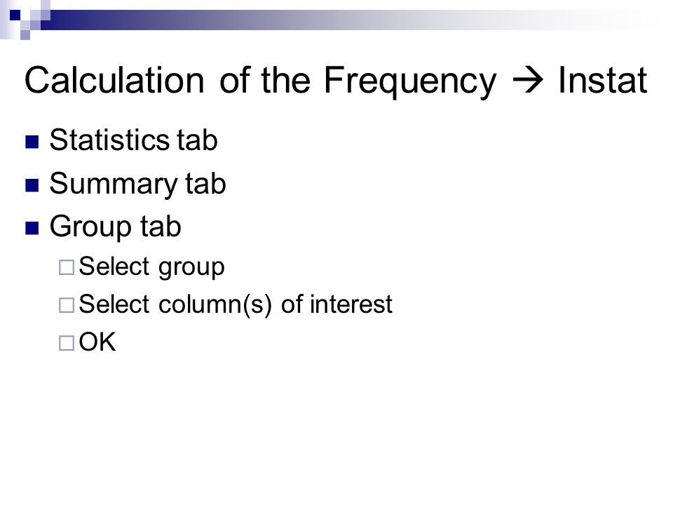 Calculation of the Frequency  Instat Statistics tab Summary tab Group tab  Select group  Select column(s) of interest  OK