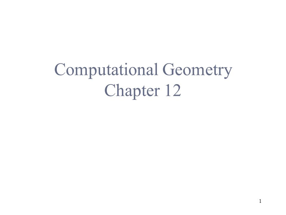1 Computational Geometry Chapter 12