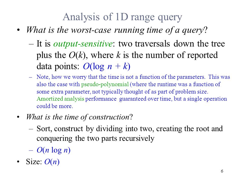 6 Analysis of 1D range query What is the worst-case running time of a query.