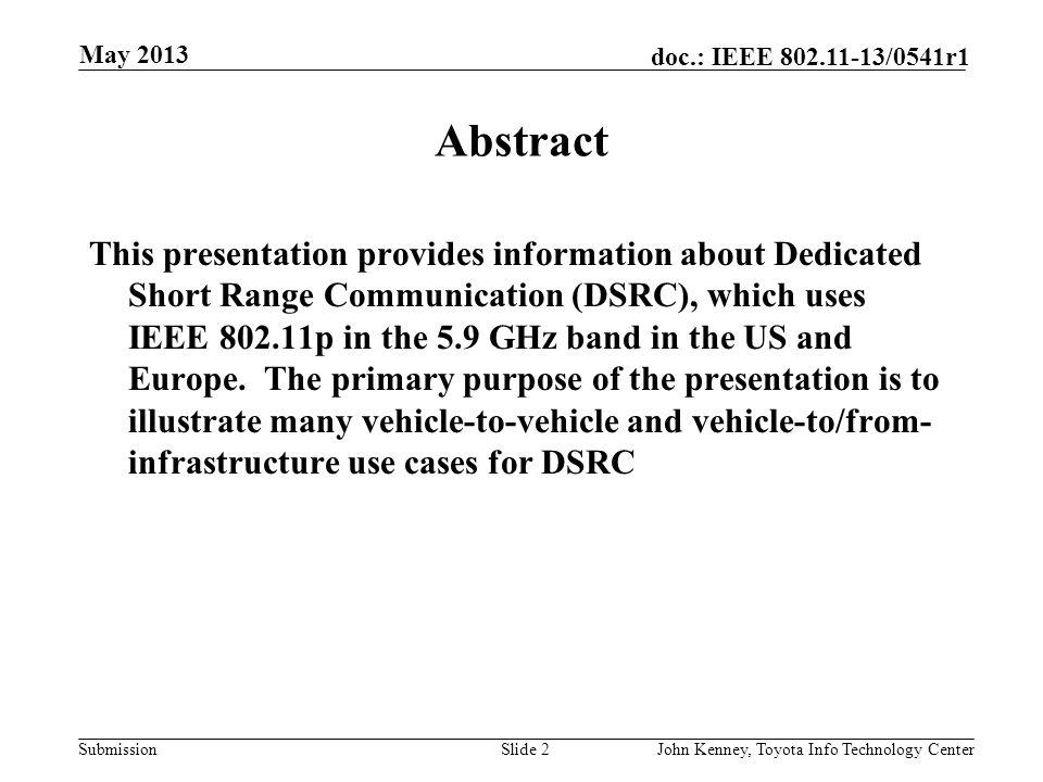 Submission doc.: IEEE 802.11-13/0541r1 May 2013 John Kenney, Toyota Info Technology CenterSlide 1 Dedicated Short Range Communication (DSRC) Applicati