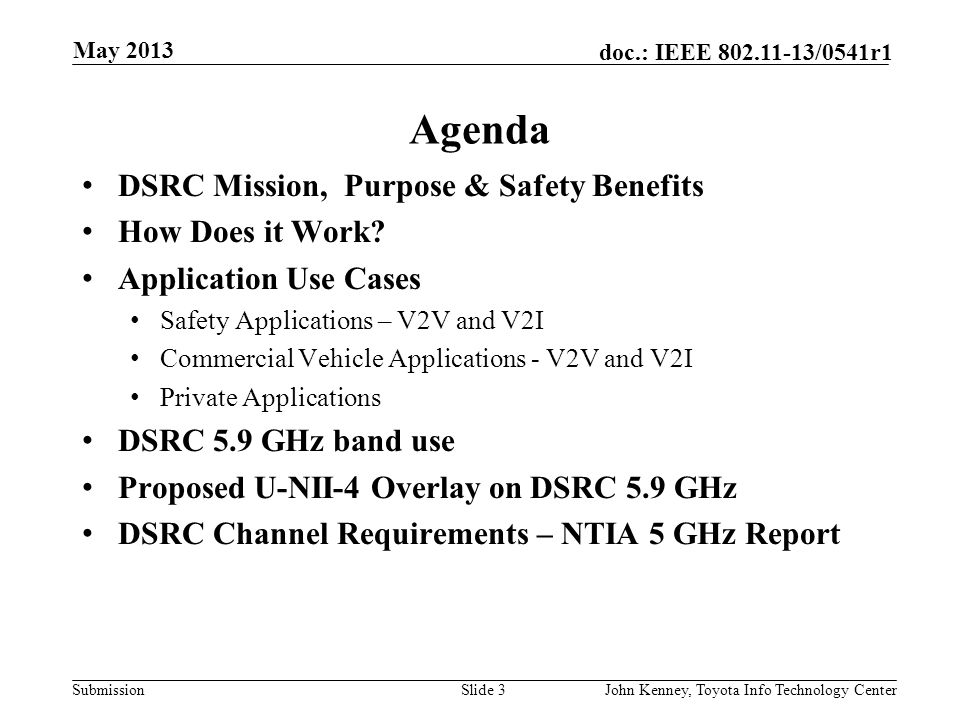 Submission doc.: IEEE 802.11-13/0541r1 May 2013 John Kenney, Toyota Info Technology CenterSlide 2 Abstract This presentation provides information abou