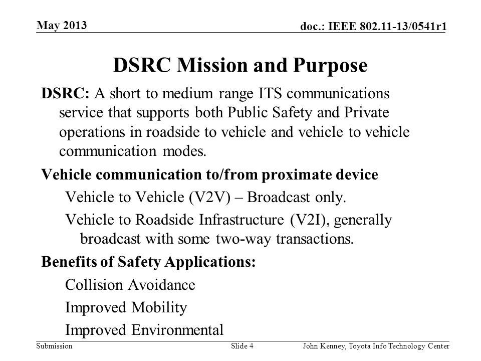 Submission doc.: IEEE 802.11-13/0541r1 Agenda DSRC Mission, Purpose & Safety Benefits How Does it Work? Application Use Cases Safety Applications – V2