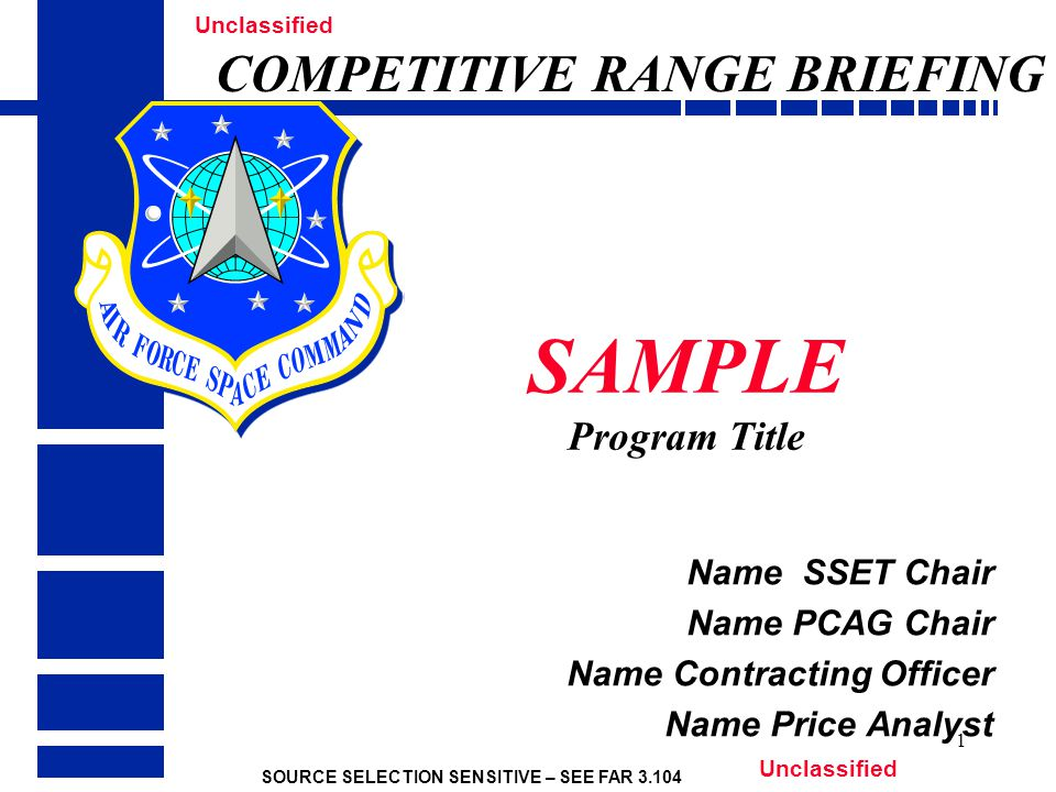 SOURCE SELECTION SENSITIVE – SEE FAR 3.104 Unclassified 1 SAMPLE Program Title Name SSET Chair Name PCAG Chair Name Contracting Officer Name Price Analyst COMPETITIVE RANGE BRIEFING