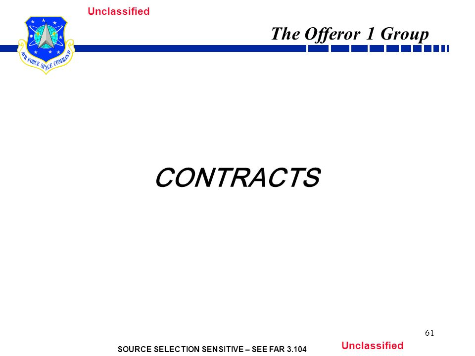 SOURCE SELECTION SENSITIVE – SEE FAR 3.104 Unclassified 61 CONTRACTS The Offeror 1 Group
