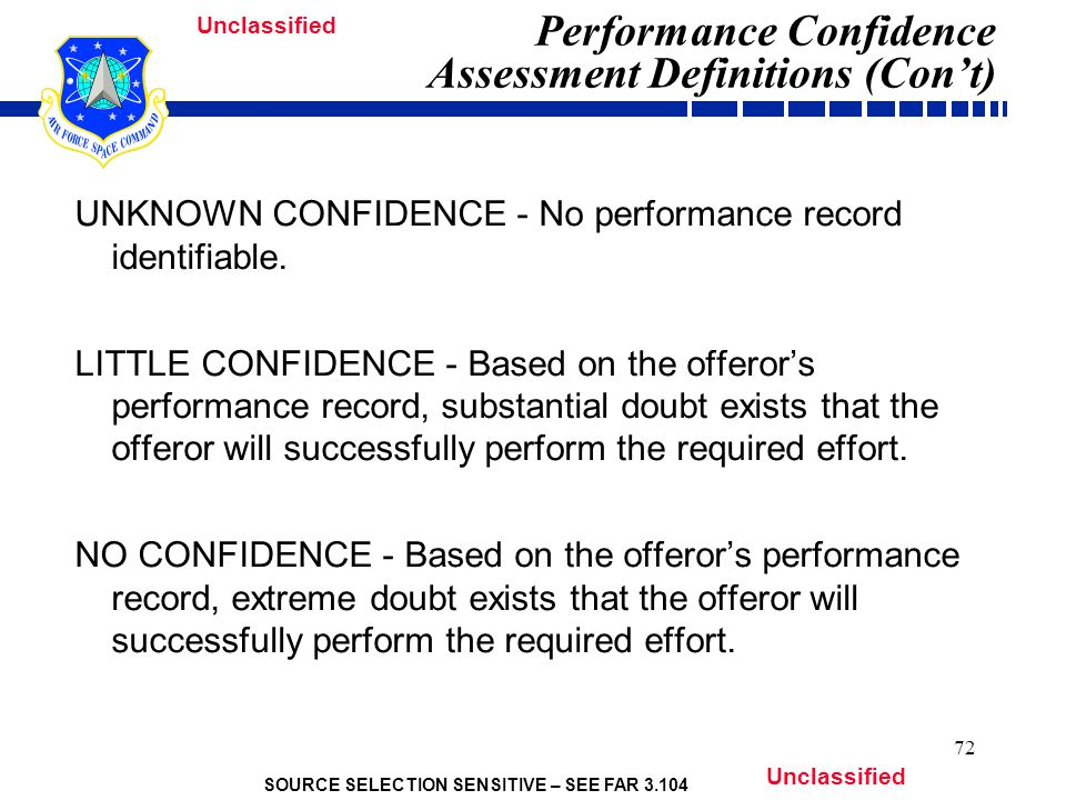 SOURCE SELECTION SENSITIVE – SEE FAR 3.104 Unclassified 72 Performance Confidence Assessment Definitions (Con't) UNKNOWN CONFIDENCE - No performance record identifiable.