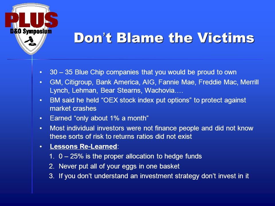 Don't Blame the Victims 30 – 35 Blue Chip companies that you would be proud to own GM, Citigroup, Bank America, AIG, Fannie Mae, Freddie Mac, Merrill Lynch, Lehman, Bear Stearns, Wachovia….