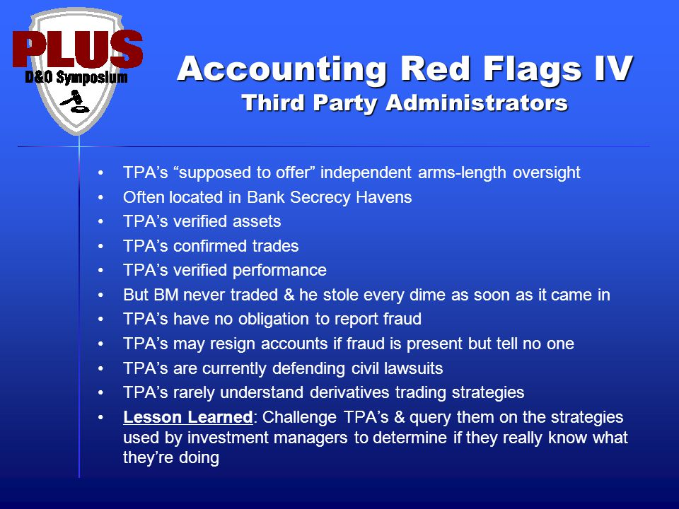 """Accounting Red Flags IV Third Party Administrators TPA's """"supposed to offer"""" independent arms-length oversight Often located in Bank Secrecy Havens TP"""