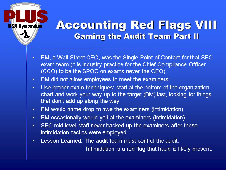 Accounting Red Flags VIII Gaming the Audit Team Part II BM, a Wall Street CEO, was the Single Point of Contact for that SEC exam team (it is industry