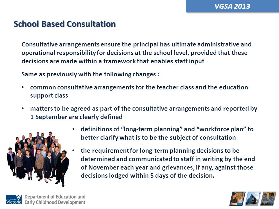 VGSA 2013 Consultative arrangements ensure the principal has ultimate administrative and operational responsibility for decisions at the school level,
