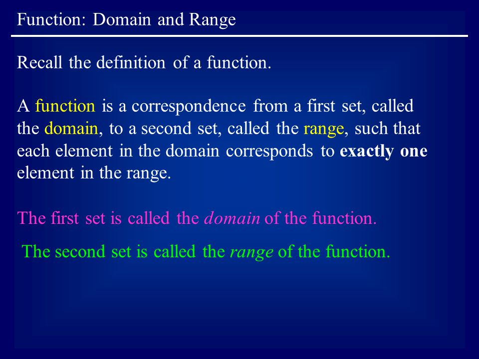 Function: Domain and Range In this course the members of each set are real numbers.
