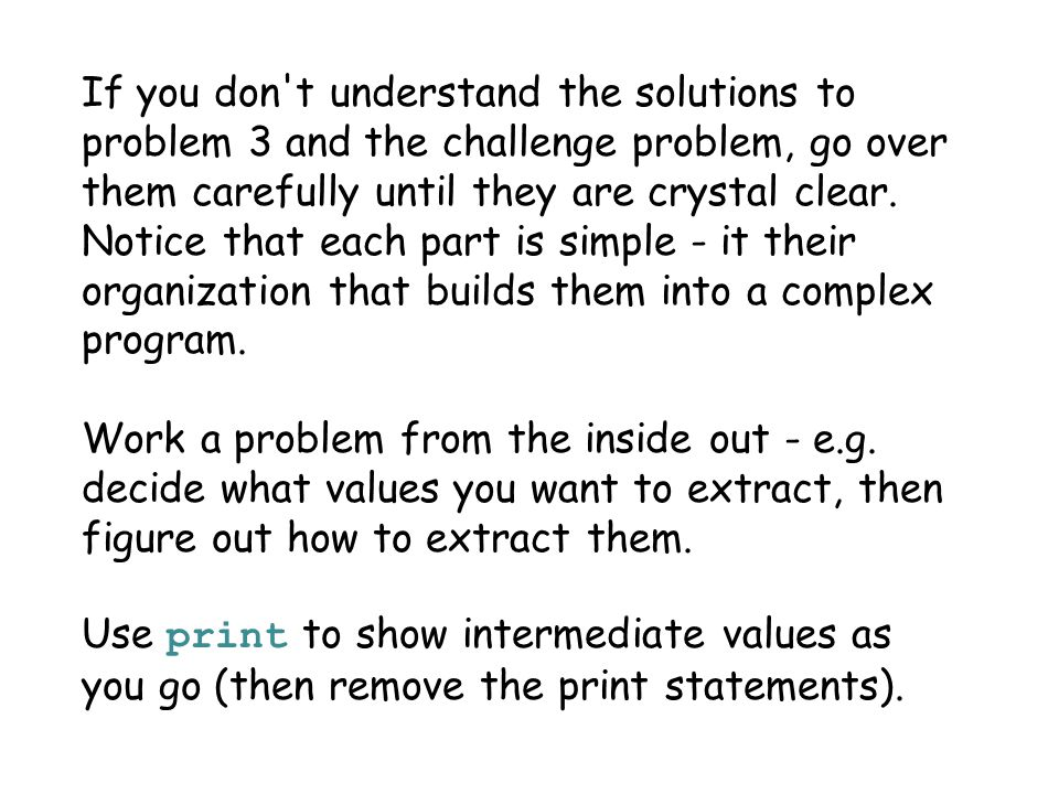 If you don t understand the solutions to problem 3 and the challenge problem, go over them carefully until they are crystal clear.