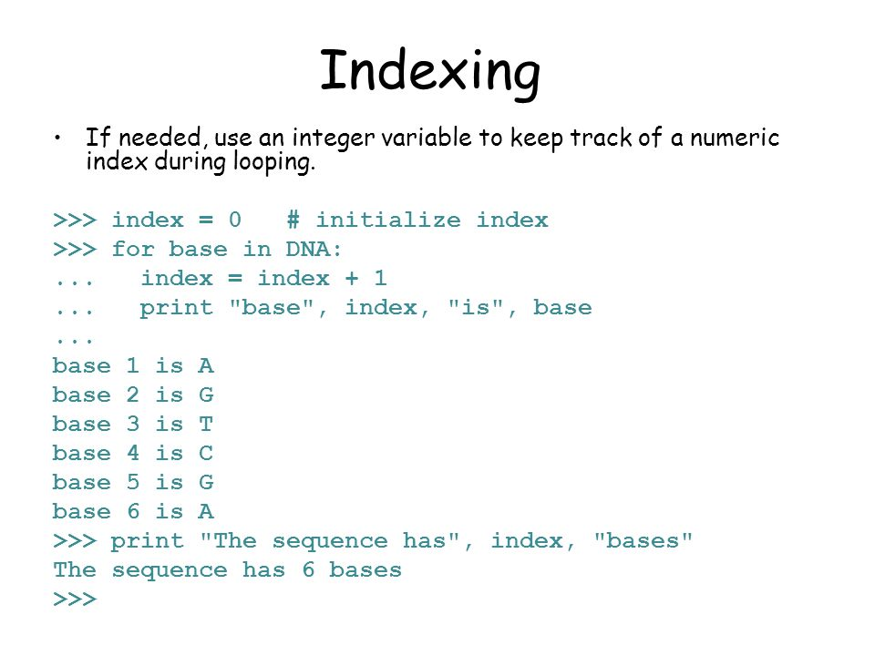 Indexing If needed, use an integer variable to keep track of a numeric index during looping.