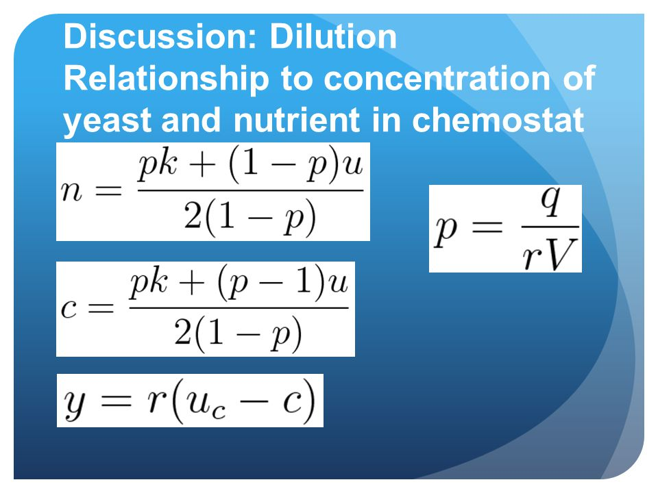 Discussion: Dilution Relationship to concentration of yeast and nutrient in chemostat