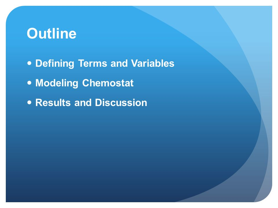 Outline Defining Terms and Variables Modeling Chemostat Results and Discussion