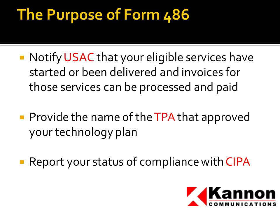  Notify USAC that your eligible services have started or been delivered and invoices for those services can be processed and paid  Provide the name of the TPA that approved your technology plan  Report your status of compliance with CIPA