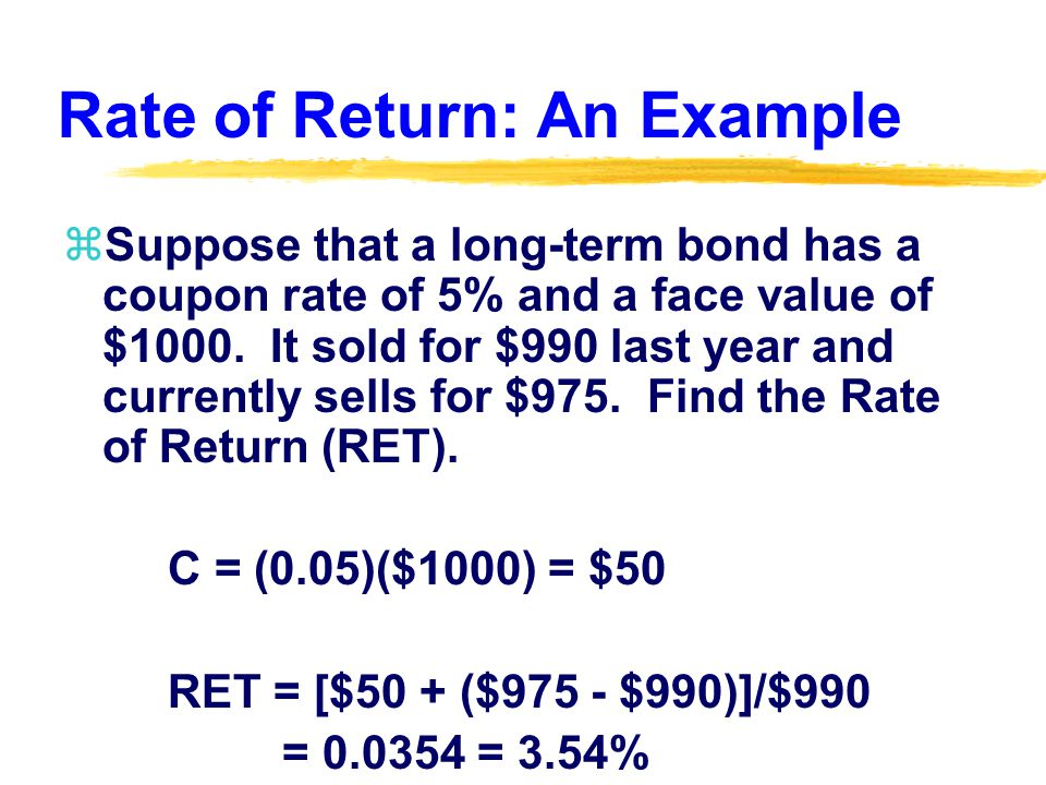 Rate of Return: An Example zSuppose that a long-term bond has a coupon rate of 5% and a face value of $1000.