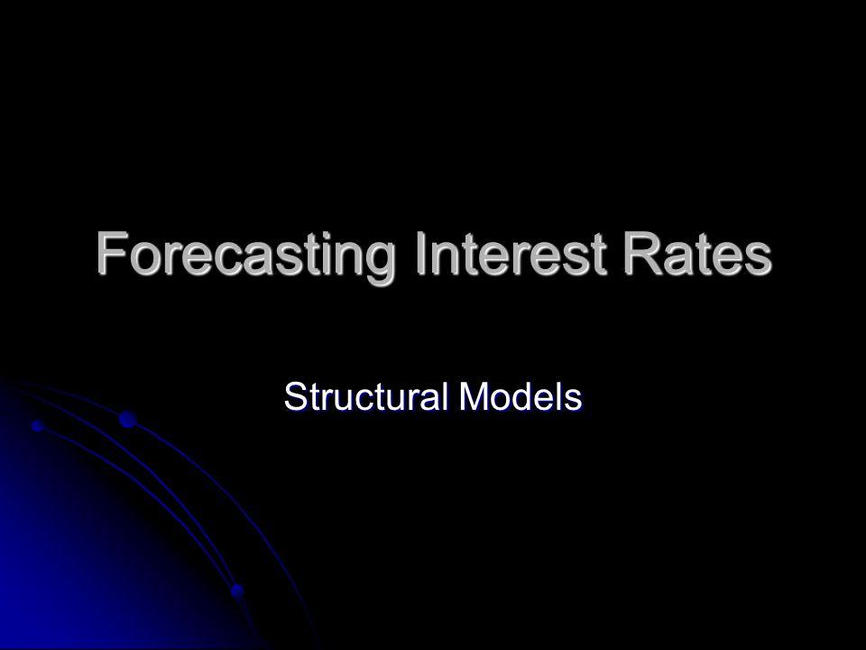 Forecasting Interest Rates Structural Models