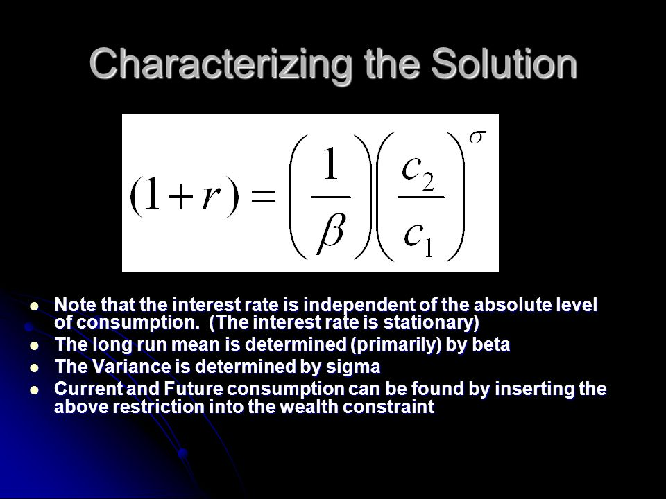 Characterizing the Solution Note that the interest rate is independent of the absolute level of consumption. (The interest rate is stationary) Note th