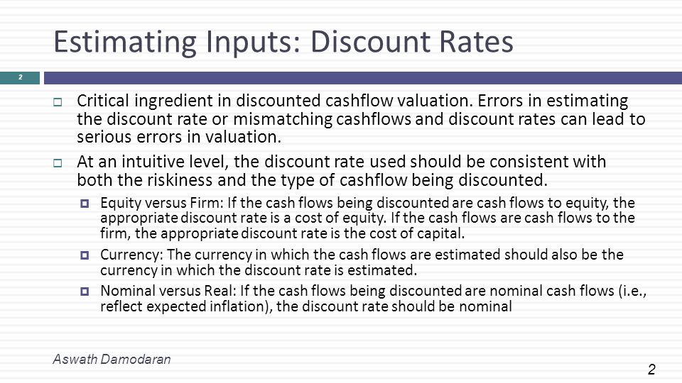2 Estimating Inputs: Discount Rates  Critical ingredient in discounted cashflow valuation.
