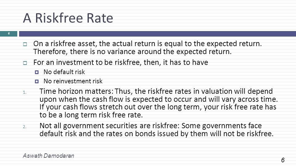 6 A Riskfree Rate  On a riskfree asset, the actual return is equal to the expected return.