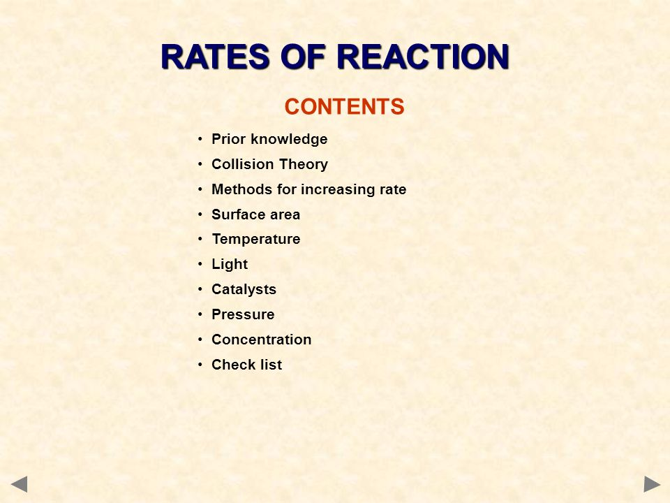 RATES OF REACTION CONTENTS Prior knowledge Collision Theory Methods for increasing rate Surface area Temperature Light Catalysts Pressure Concentratio
