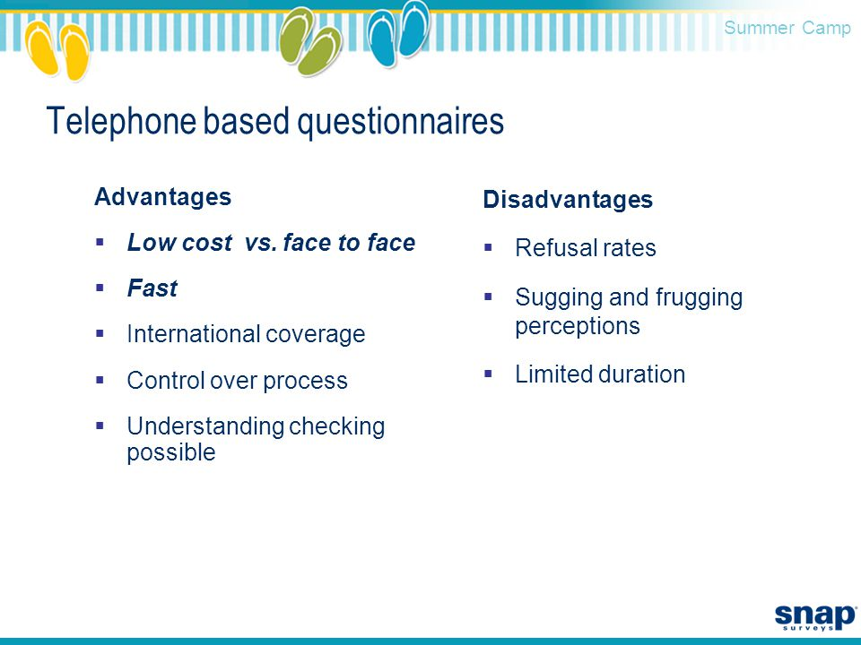 Summer Camp Telephone based questionnaires Advantages  Low cost vs.