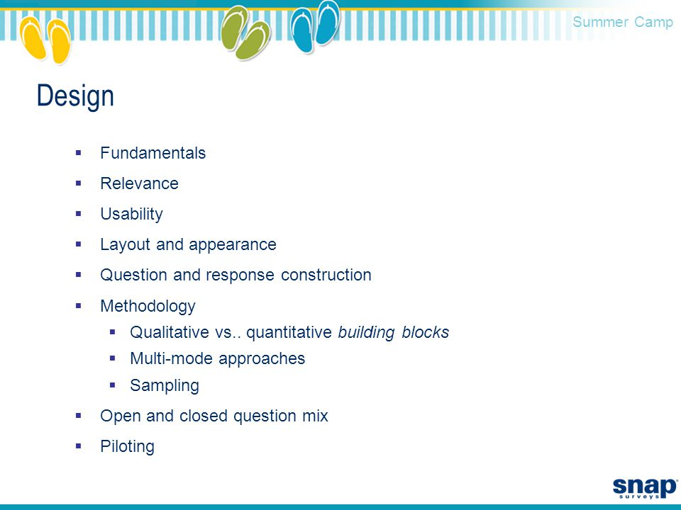 Summer Camp Design  Fundamentals  Relevance  Usability  Layout and appearance  Question and response construction  Methodology  Qualitative vs..