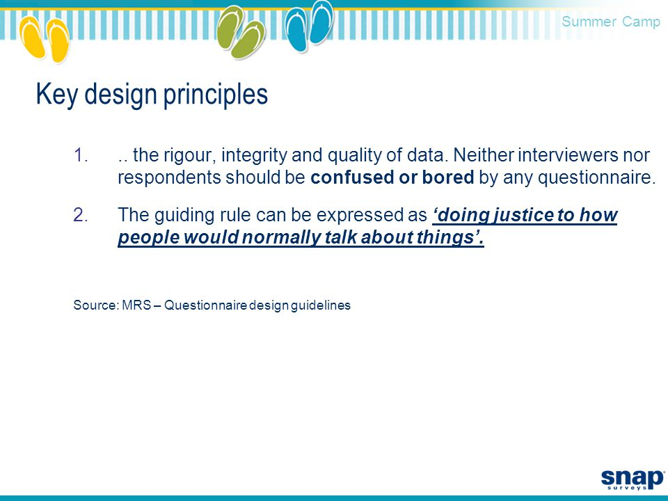 Summer Camp Key design principles 1... the rigour, integrity and quality of data. Neither interviewers nor respondents should be confused or bored by