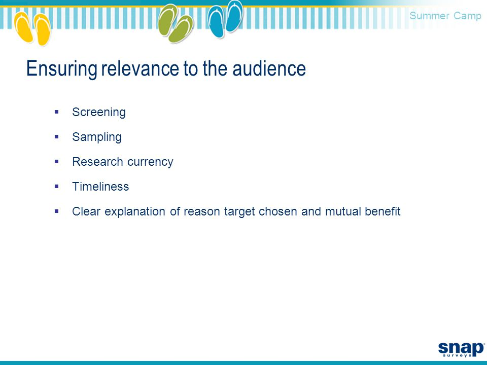 Summer Camp Ensuring relevance to the audience  Screening  Sampling  Research currency  Timeliness  Clear explanation of reason target chosen and