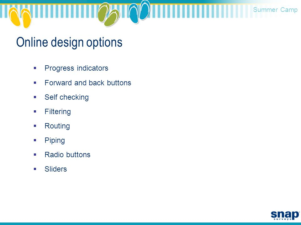 Summer Camp Online design options  Progress indicators  Forward and back buttons  Self checking  Filtering  Routing  Piping  Radio buttons  Sliders