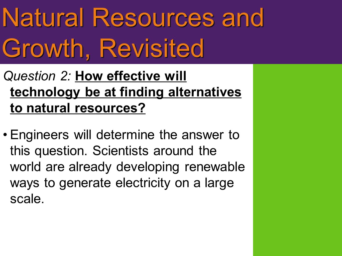 Natural Resources and Growth, Revisited Question 2: How effective will technology be at finding alternatives to natural resources.