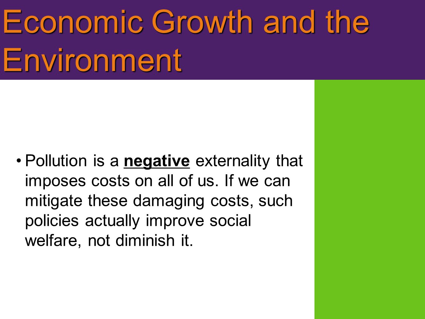 Economic Growth and the Environment Pollution is a negative externality that imposes costs on all of us.