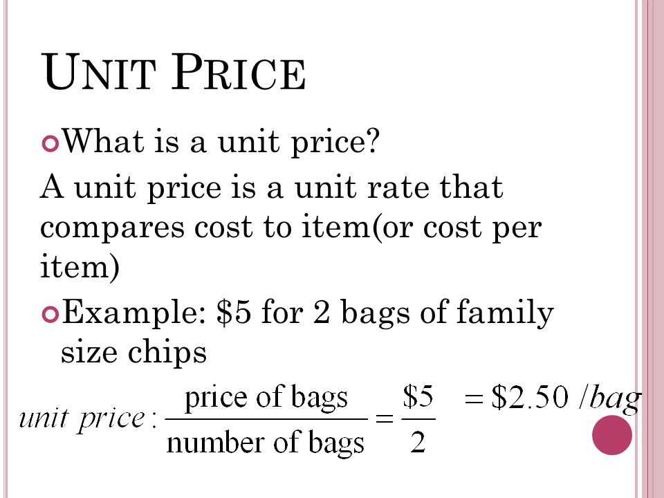 U NIT P RICE What is a unit price.