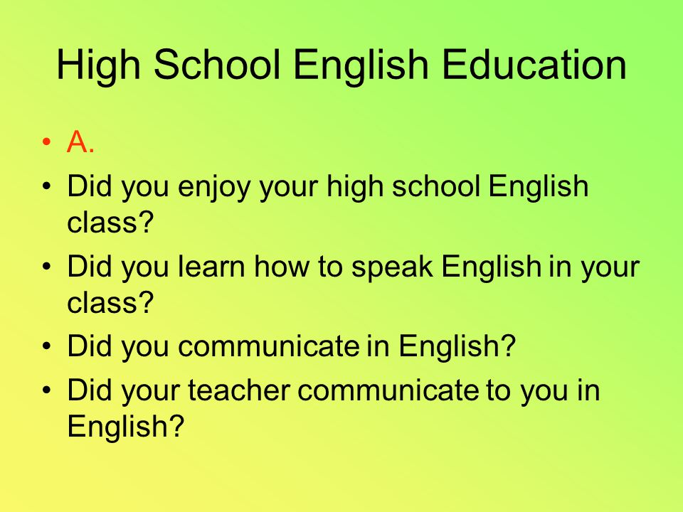 High School English Education A. Did you enjoy your high school English class.