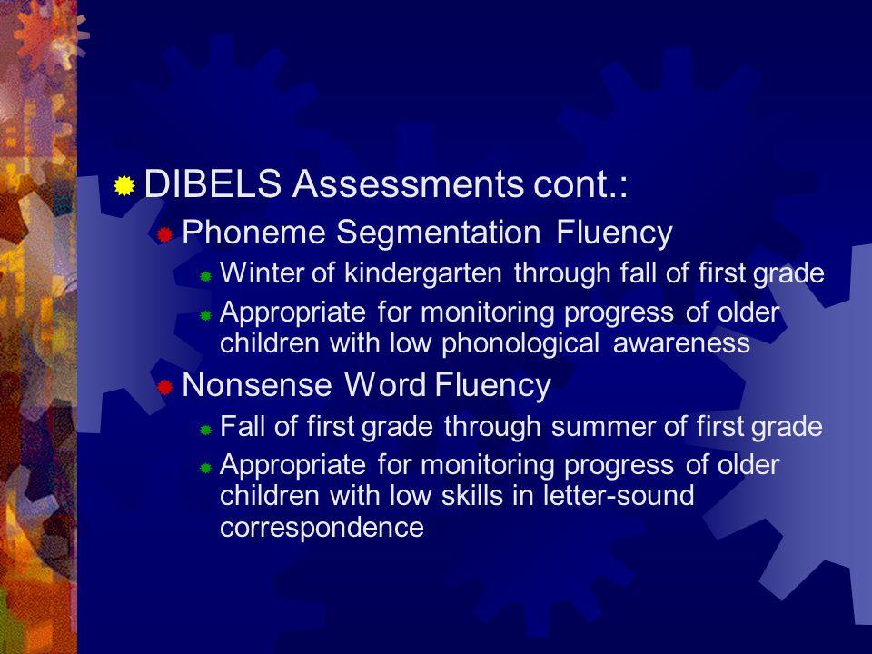  DIBELS Assessments cont.:  Phoneme Segmentation Fluency  Winter of kindergarten through fall of first grade  Appropriate for monitoring progress