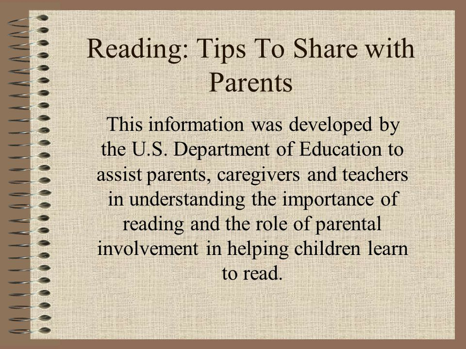 13 Homework Tips on Reading Have your child read aloud to you every night.