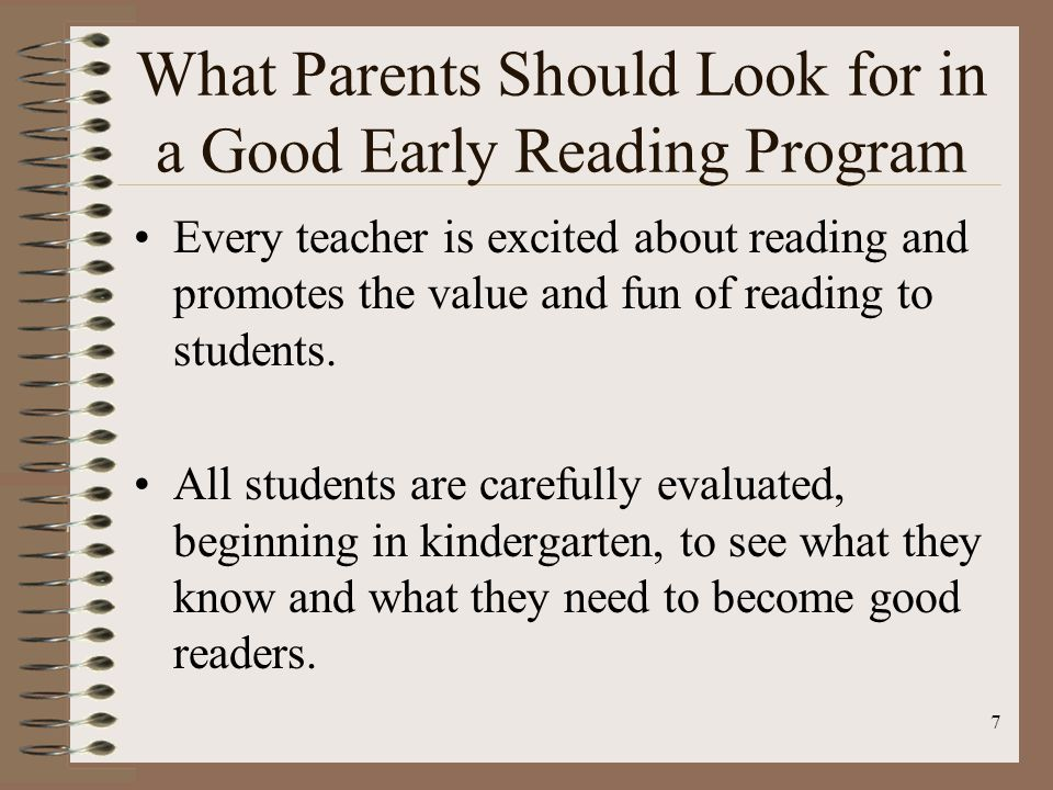 8 What Parents Should Look for in a Good Early Reading Program Before- or after-school help is given to all students beyond first grade who need extra instruction or who need to review skills.