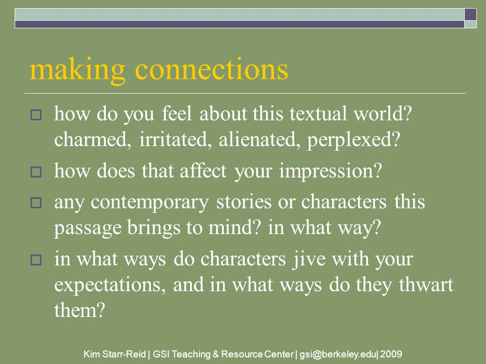 Kim Starr-Reid | GSI Teaching & Resource Center | gsi@berkeley.edu| 2009 making connections  how do you feel about this textual world.