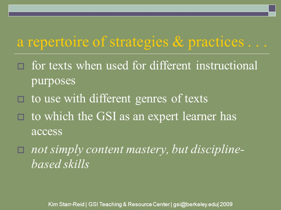 Kim Starr-Reid | GSI Teaching & Resource Center | gsi@berkeley.edu| 2009 a repertoire of strategies & practices...