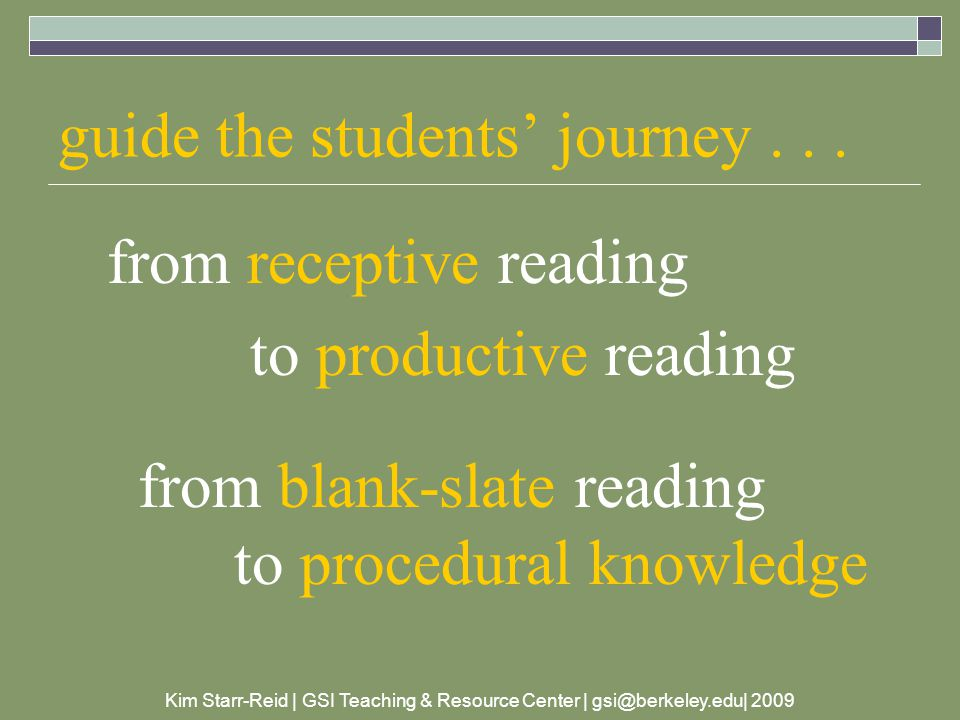 Kim Starr-Reid | GSI Teaching & Resource Center | gsi@berkeley.edu| 2009 What issues particularly challenge your students as readers in your disciplinary field?