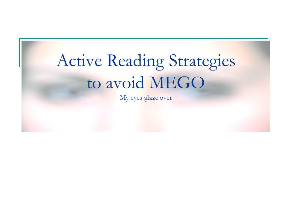 Active Reading Strategies to avoid MEGO My eyes glaze over