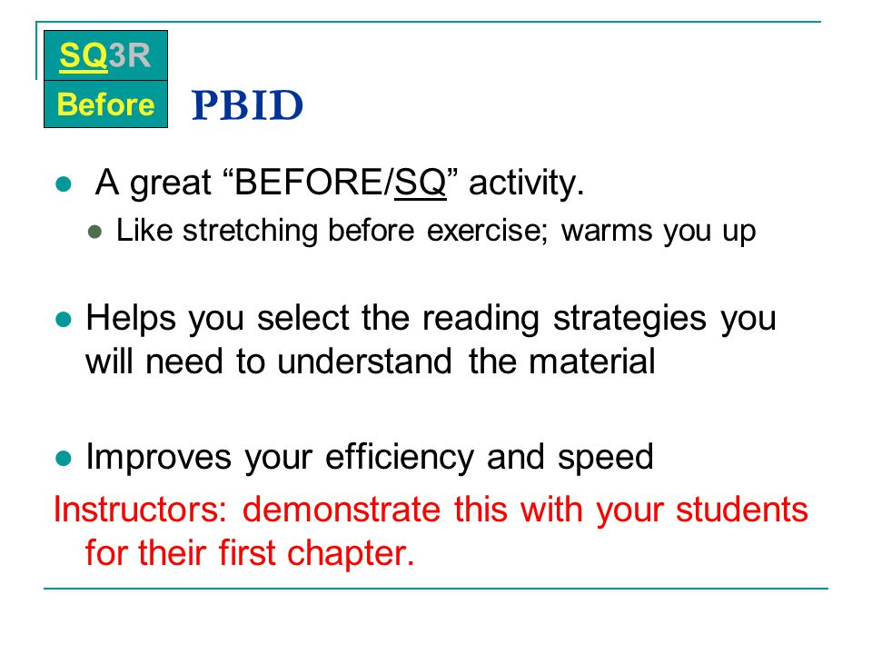 """PBID ● A great """"BEFORE/SQ"""" activity. ●Like stretching before exercise; warms you up ●Helps you select the reading strategies you will need to understa"""