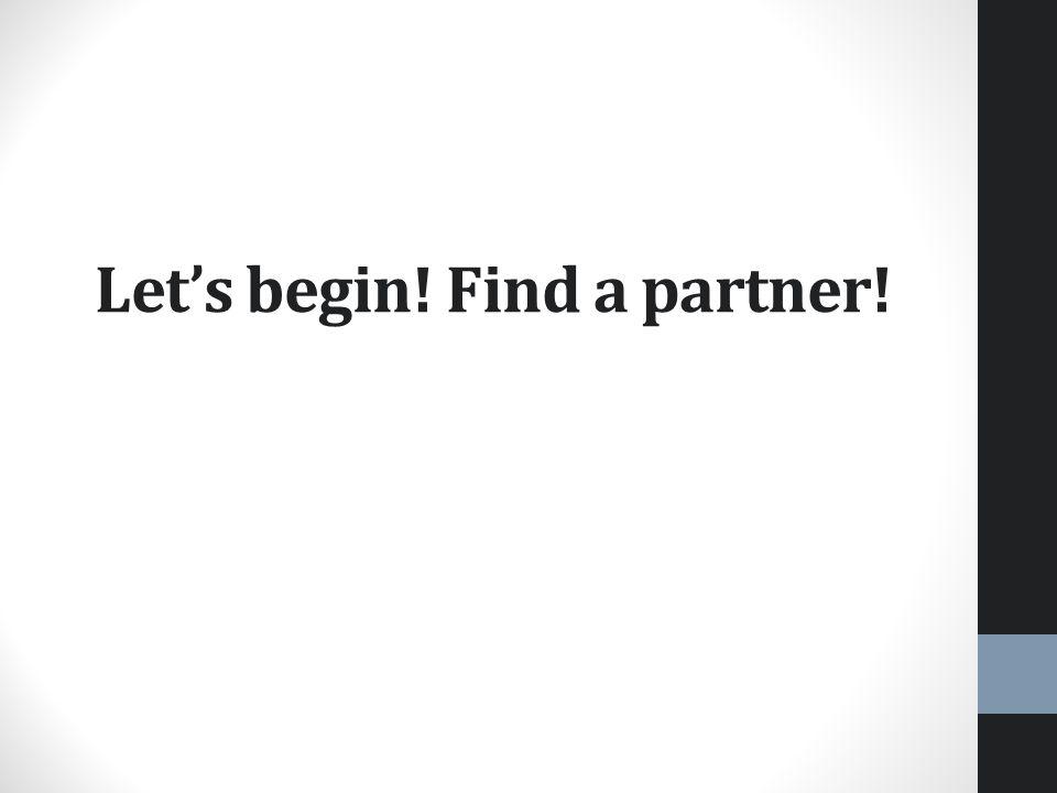 Let's begin! Find a partner!