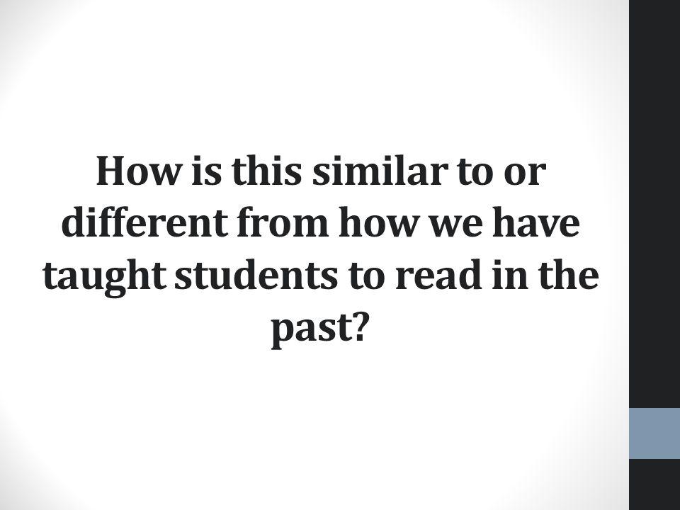 How is this similar to or different from how we have taught students to read in the past